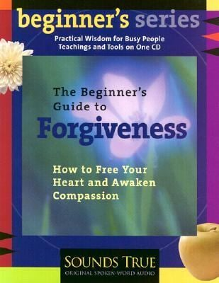 The Beginner's Guide to Forgiveness: Meditations and Practices for Releasing the Past and Opening Your Heart 9781591790204