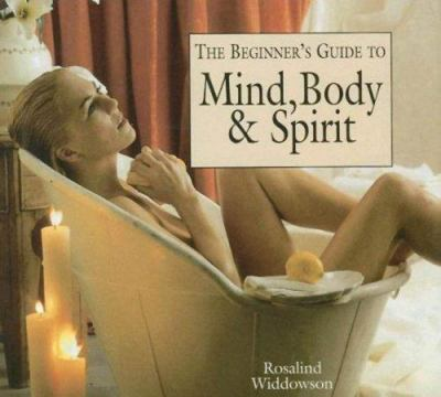 The Beginner's Guide to Mind, Body & Spirit 9781597642040