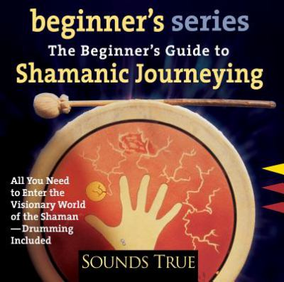 The Beginner's Guide to Shamanic Journeying 9781591791119