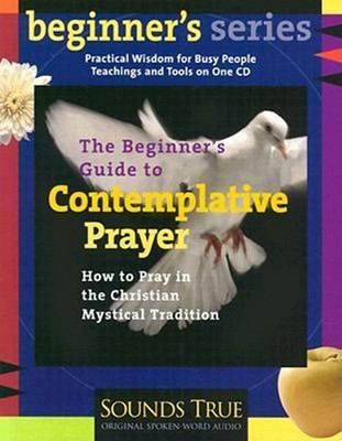 The Beginners' Guide to Contemplative Prayer: How to Pray in the Christian Mystical Tradition 9781591790235