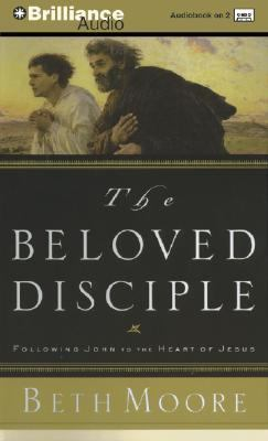 The Beloved Disciple: Following John to the Heart of Jesus 9781593556419