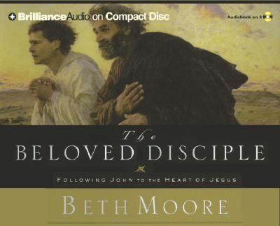 The Beloved Disciple: Following John to the Heart of Jesus 9781593556433