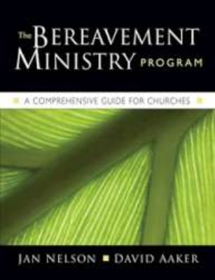 The Bereavement Ministry Program: A Comprehensive Guide for Churches 9781594711923