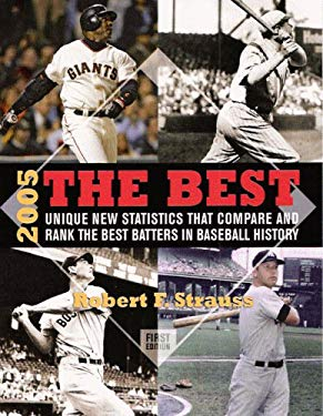 The Best: Unique New Statistics That Compare and Rank the Best Batters in Baseball History, 2005 9781592980956