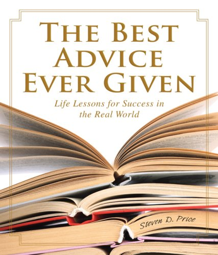The Best Advice Ever Given: Life Lessons for Success in the Real World 9781599210841