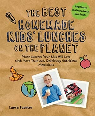 The Best Homemade Kids' Lunches on the Planet: Make Lunches Your Kids Will Love with More Than 200 Deliciously Nutritious Meal Ideas (Best on the Plan