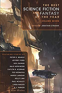 The Best Science Fiction and Fantasy of the Year Volume Seven 9781597804592
