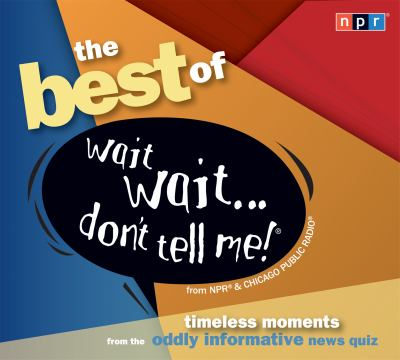 The Best of Wait Wait... Don't Tell Me!: Timeless Moments from the Oddly Informative News Quiz 9781598877298