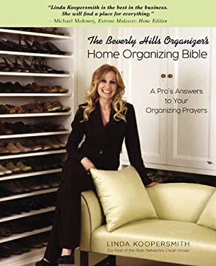 The Beverly Hills Organizer's Home Organizing Bible: A Pro's Answers to Your Organizing Prayers 9781592331543