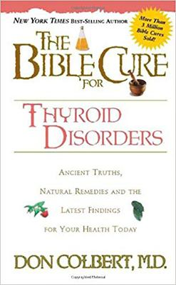 The Bible Cure for Thyroid Disorders: Ancient Truths, Natural Remedies and the Latest Findings for Your Health Today 9781591852810