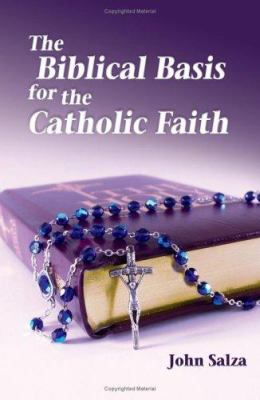The Biblical Basis for the Catholic Faith 9781592761463