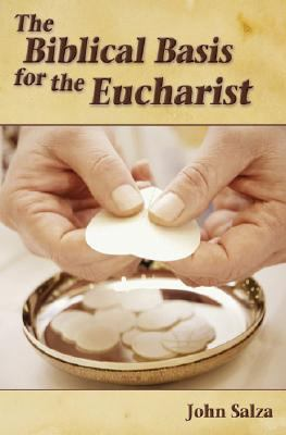 The Biblical Basis for the Eucharist 9781592763368