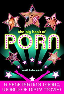The Big Book of Porn: A Penetrating Look at the World of Dirty Movies 9781594740404