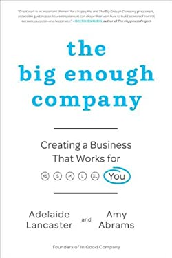 The Big Enough Company: Creating a Business That Works for You 9781591844211