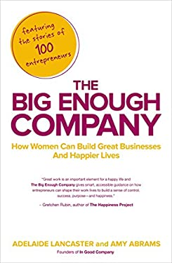 The Big Enough Company: How Women Can Build Great Businesses and Happier Lives 9781591845607