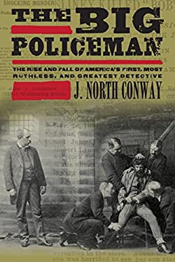 The Big Policeman: The Rise and Fall of America's First, Most Ruthless, and Greatest Detective 9781599219653