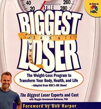 The Biggest Loser: The Weight-Loss Program to Transform Your Body, Health, and Life 9781594863844