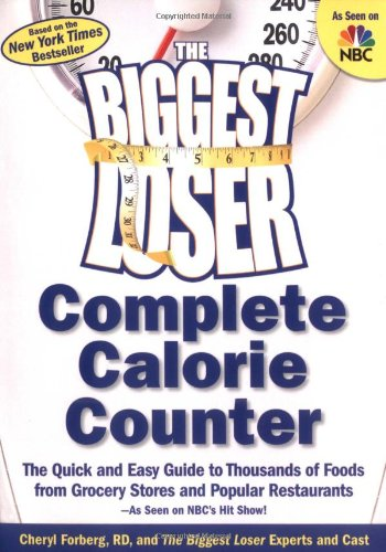 The Biggest Loser Complete Calorie Counter: The Quick and Easy Guide to Thousands of Foods from Grocery Stores and Popular Restaurants--As Seen on NBC 9781594865954