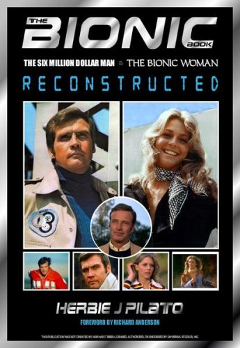 The Bionic Book: The Six Million Dollar Man and the Bionic Woman Reconstructed 9781593930837