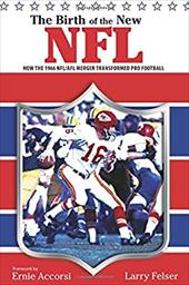 The Birth of the New NFL: How the 1966 NFL/AFL Merger Transformed Pro Football 7352654