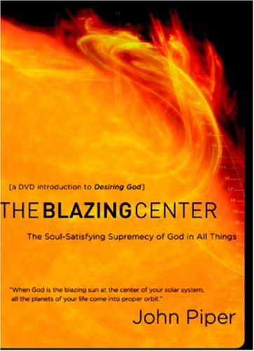The Blazing Center: The Soul-Satisfying Supremacy of God in All Things 9781590526842