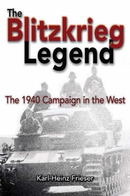 The Blitzkrieg Legend: The 1940 Campaign in the West 9781591142942