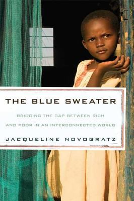 The Blue Sweater: Bridging the Gap Between Rich and Poor in an Interconnected World 9781594869150