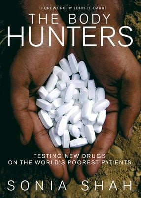 The Body Hunters: Testing New Drugs on the World's Poorest Patients 9781595582140