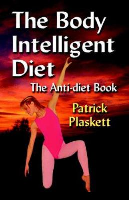 The Body Intelligent Diet (the Anti-Diet Lifestyle) 9781591137368