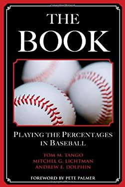 The Book: Playing the Percentages in Baseball 9781597971294