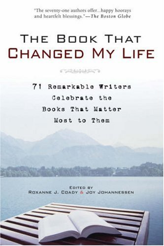 The Book That Changed My Life: 71 Remarkable Writers Celebrate the Books That Matter Most to Them 9781592403172