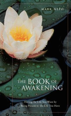 The Book of Awakening: Having the Life You Want by Being Present in the Life You Have 9781594135378