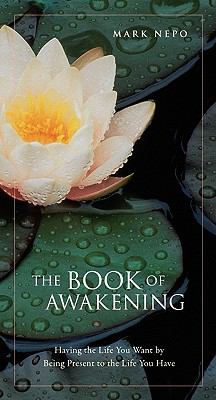 The Book of Awakening: Having the Life You Want by Being Present in the Life You Have 9781594153808