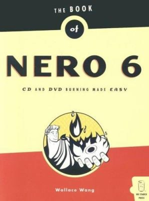 The Book of Nero 6 Ultra Edition: CD and DVD Burning Made Easy 9781593270438