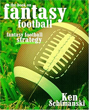 The Book on Fantasy Football: Fantasy Football Strategy 9781595262943