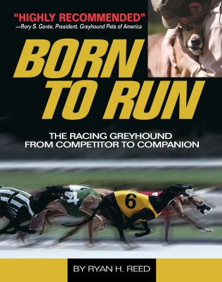 Born to Run: The Racing Greyhound from Competitor to Companion 9781593786892