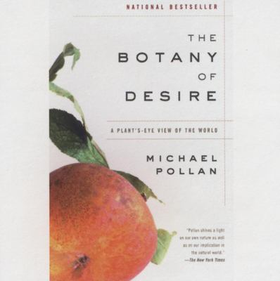 The Botany of Desire: A Plant's-Eye View of the World 9781596590939