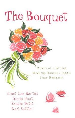 The Bouquet: Four Pieces of a Wedding Bouquet Ignite Four Romances 9781593101404