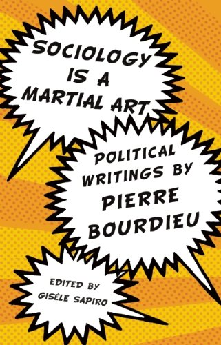 Sociology Is a Martial Art: Political Writings by Pierre Bourdieu