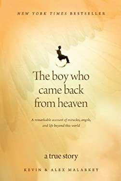 The Boy Who Came Back from Heaven: A Remarkable Account of Miracles, Angels, and Life Beyond This World 9781594153877