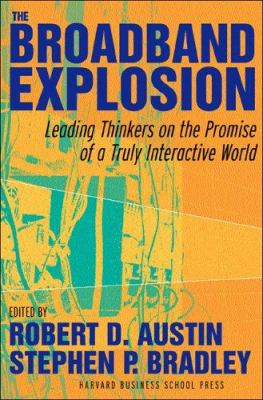 The Broadband Explosion: Leading Thinkers on the Promise of a Truly Interactive World 9781591396703