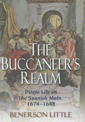 The Buccaneer's Realm: Pirate Life on the Spanish Main, 1674-1688 9781597971010