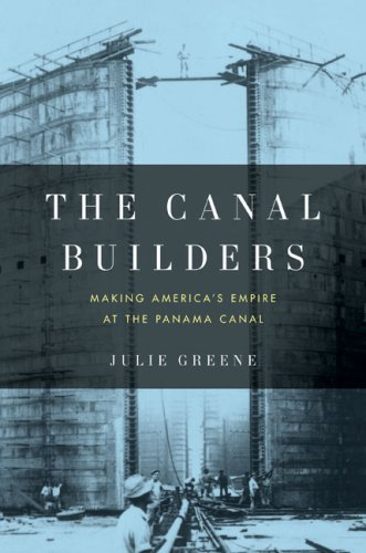 The Canal Builders: Making America's Empire at the Panama Canal 9781594202018