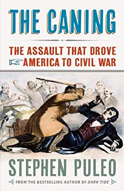The Caning: The Assault That Drove America to Civil War 9781594161643