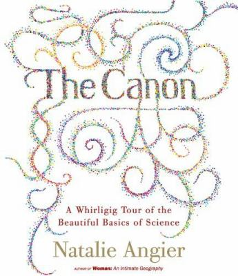 The Canon: A Whirligig Tour of the Beautiful Basics of Science 9781598870893