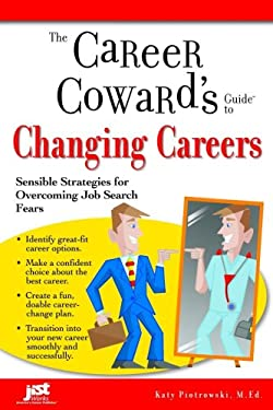 The Career Coward's Guide to Changing Careers: Sensible Strategies for Overcoming Job Search Fears 9781593573904