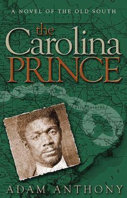 The Carolina Prince: A Novel of the Old South 9781592994434