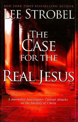 The Case for the Real Jesus: A Journalist Investigates Current Attacks on the Identity of Christ 9781594152405