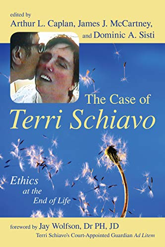 The Case of Terri Schiavo: Ethics at the End of Life 9781591023982