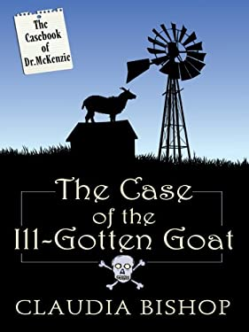The Case of the Ill-Gotten Goat: The Casebook of Dr. McKenzie 9781597228626